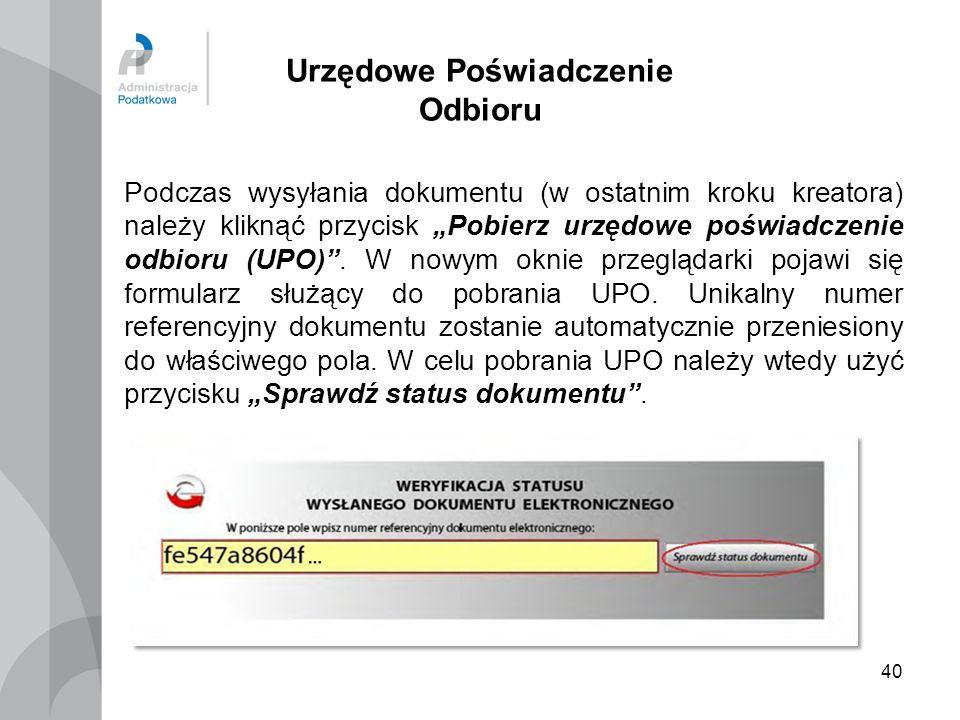 40 Urzędowe Poświadczenie Odbioru Podczas wysyłania dokumentu (w ostatnim kroku kreatora) należy kliknąć przycisk Pobierz urzędowe poświadczenie odbio