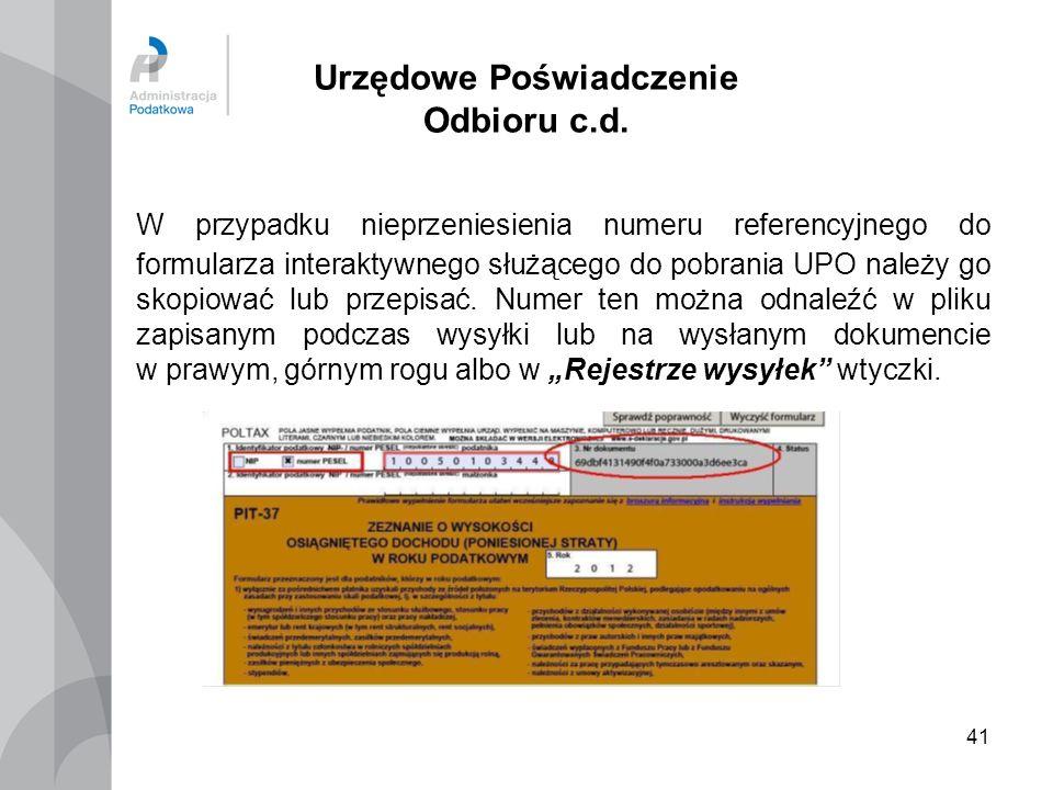 41 Urzędowe Poświadczenie Odbioru c.d. W przypadku nieprzeniesienia numeru referencyjnego do formularza interaktywnego służącego do pobrania UPO należ