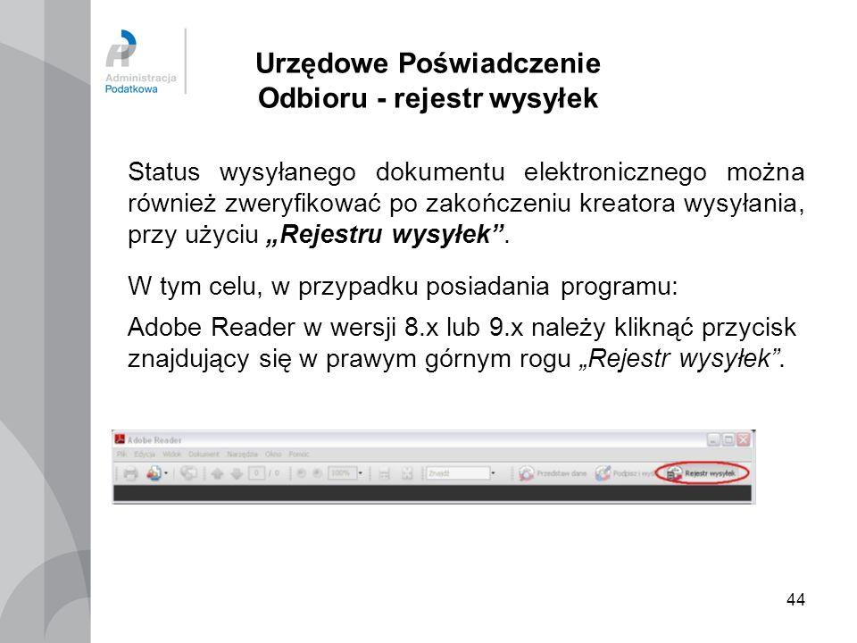 44 Urzędowe Poświadczenie Odbioru - rejestr wysyłek Status wysyłanego dokumentu elektronicznego można również zweryfikować po zakończeniu kreatora wys