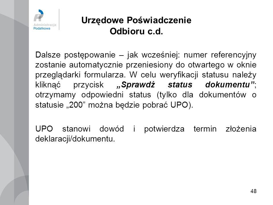 48 Urzędowe Poświadczenie Odbioru c.d. Dalsze postępowanie – jak wcześniej: numer referencyjny zostanie automatycznie przeniesiony do otwartego w okni