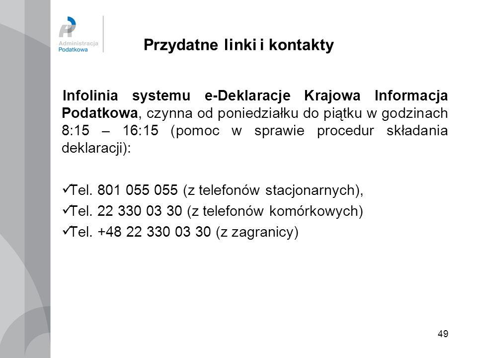 49 Przydatne linki i kontakty Infolinia systemu e-Deklaracje Krajowa Informacja Podatkowa, czynna od poniedziałku do piątku w godzinach 8:15 – 16:15 (