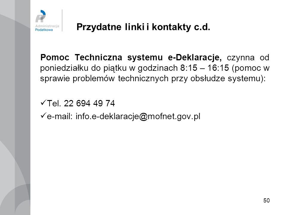 50 Przydatne linki i kontakty c.d. Pomoc Techniczna systemu e-Deklaracje, czynna od poniedziałku do piątku w godzinach 8:15 – 16:15 (pomoc w sprawie p