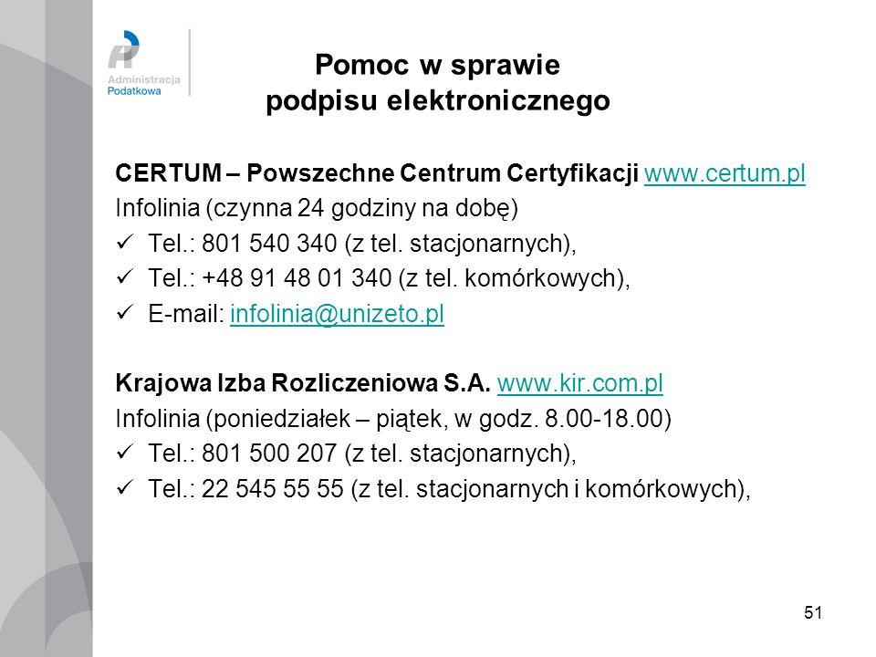 51 Pomoc w sprawie podpisu elektronicznego CERTUM – Powszechne Centrum Certyfikacji www.certum.plwww.certum.pl Infolinia (czynna 24 godziny na dobę) T