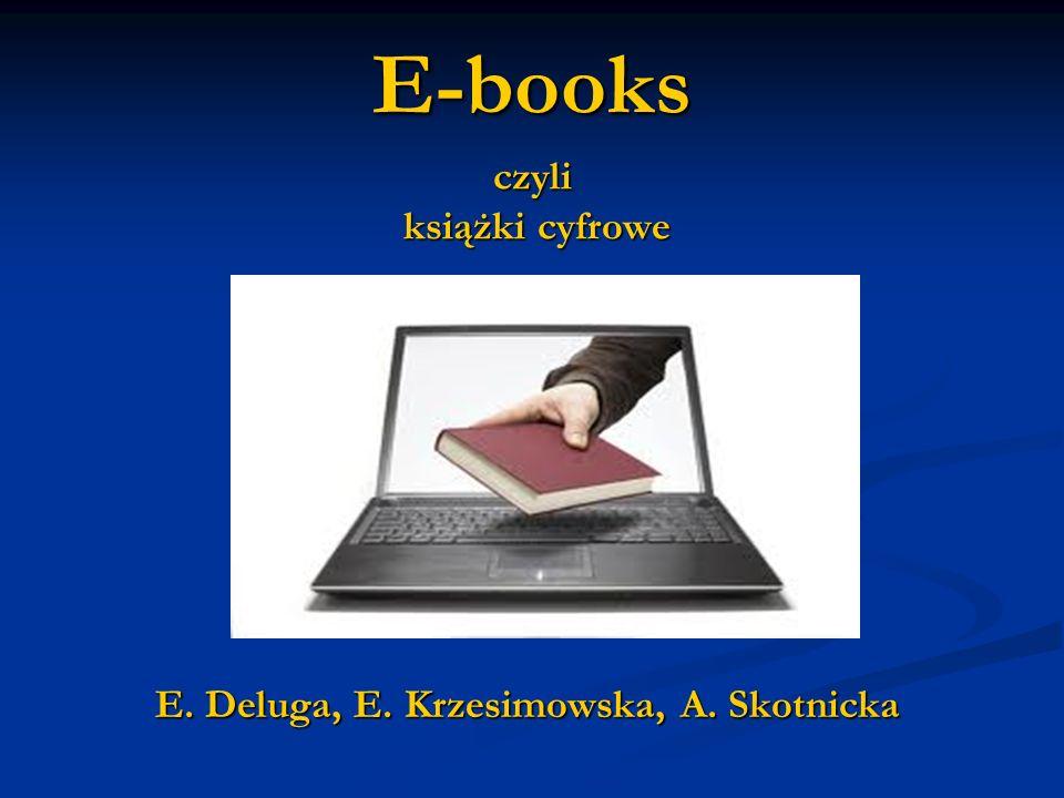 E-books czyli książki cyfrowe E. Deluga, E. Krzesimowska, A. Skotnicka