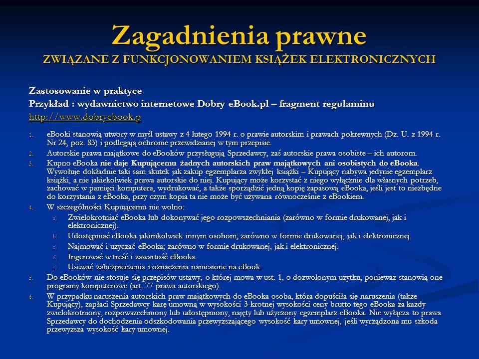 Zagadnienia prawne ZWIĄZANE Z FUNKCJONOWANIEM KSIĄŻEK ELEKTRONICZNYCH Zastosowanie w praktyce Przykład : wydawnictwo internetowe Dobry eBook.pl – frag