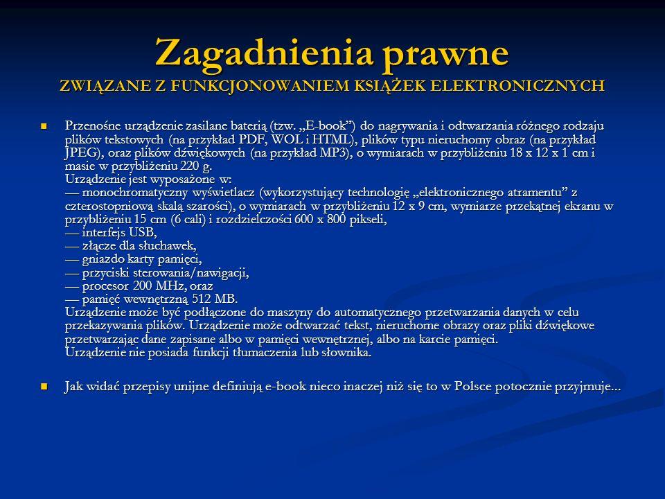 Zagadnienia prawne ZWIĄZANE Z FUNKCJONOWANIEM KSIĄŻEK ELEKTRONICZNYCH Przenośne urządzenie zasilane baterią (tzw. E-book) do nagrywania i odtwarzania