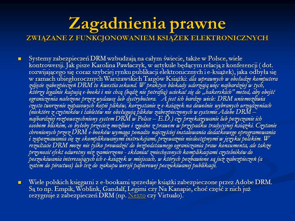 Zagadnienia prawne ZWIĄZANE Z FUNKCJONOWANIEM KSIĄŻEK ELEKTRONICZNYCH Systemy zabezpieczeń DRM wzbudzają na całym świecie, także w Polsce, wiele kontr