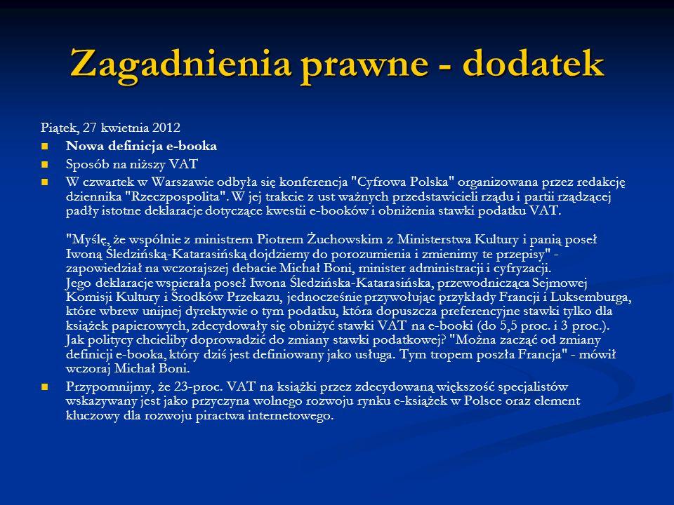 Zagadnienia prawne - dodatek Piątek, 27 kwietnia 2012 Nowa definicja e-booka Sposób na niższy VAT W czwartek w Warszawie odbyła się konferencja