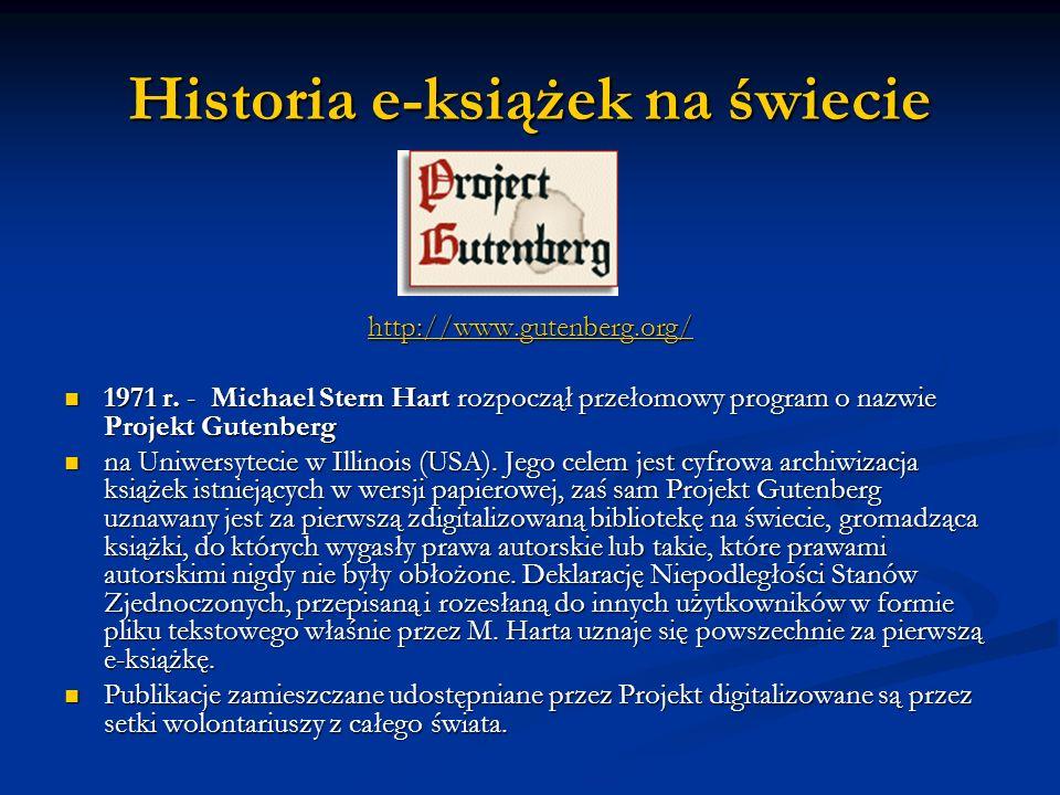 Historia e-książek na świecie http://www.gutenberg.org/ 1971 r. - Michael Stern Hart rozpoczął przełomowy program o nazwie Projekt Gutenberg 1971 r. -