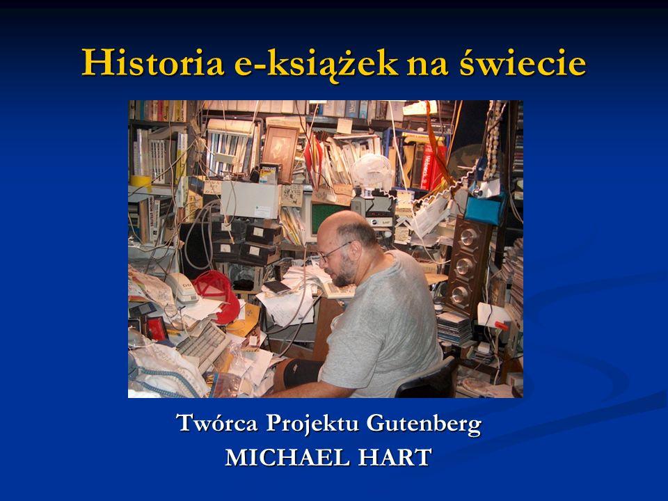 Historia e-książek na świecie Twórca Projektu Gutenberg MICHAEL HART