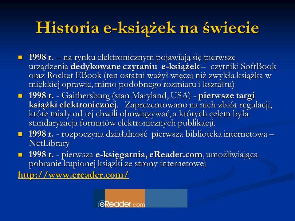 Historia e-książek na świecie 1998 r. – na rynku elektronicznym pojawiają się pierwsze urządzenia dedykowane czytaniu e-książek – czytniki SoftBook or