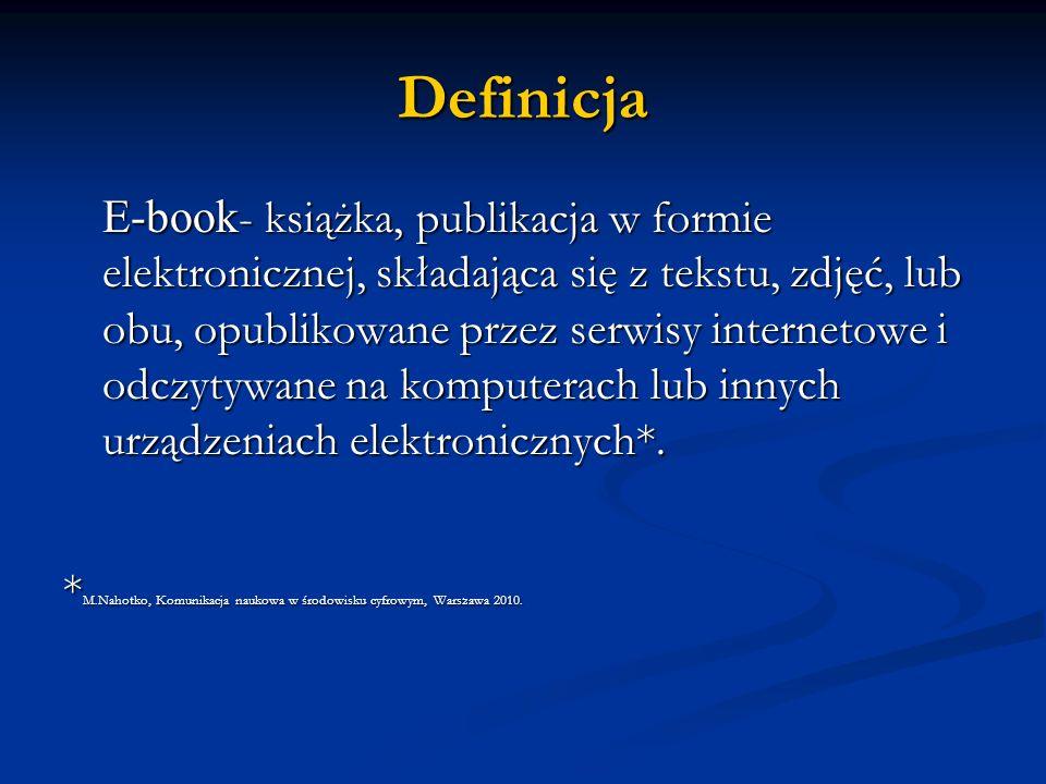 Definicja E-book - książka, publikacja w formie elektronicznej, składająca się z tekstu, zdjęć, lub obu, opublikowane przez serwisy internetowe i odcz
