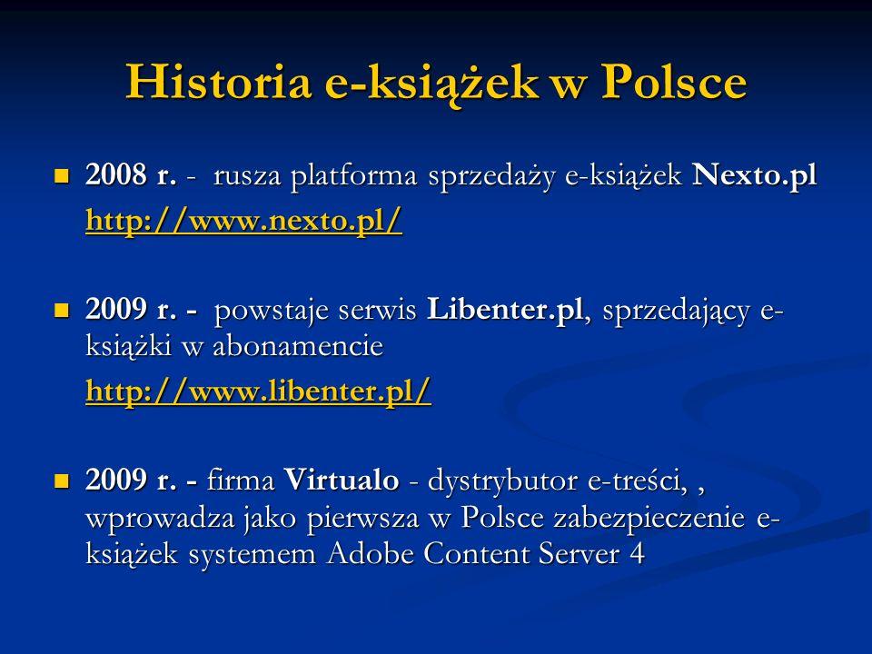 Historia e-książek w Polsce 2008 r. - rusza platforma sprzedaży e-książek Nexto.pl 2008 r. - rusza platforma sprzedaży e-książek Nexto.pl http://www.n