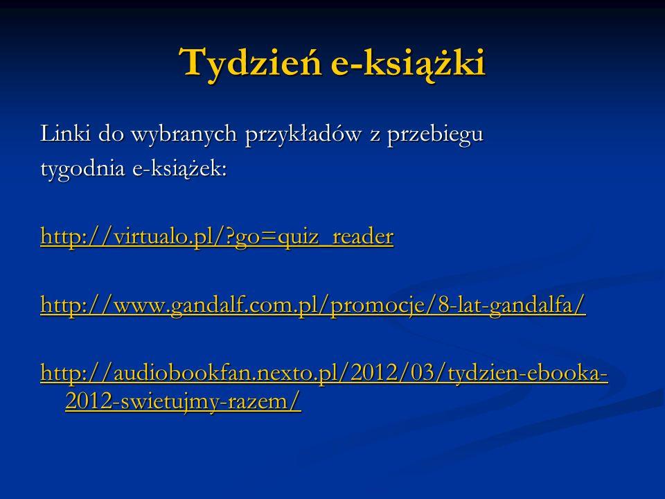 Tydzień e-książki Linki do wybranych przykładów z przebiegu tygodnia e-książek: http://virtualo.pl/?go=quiz_reader http://www.gandalf.com.pl/promocje/