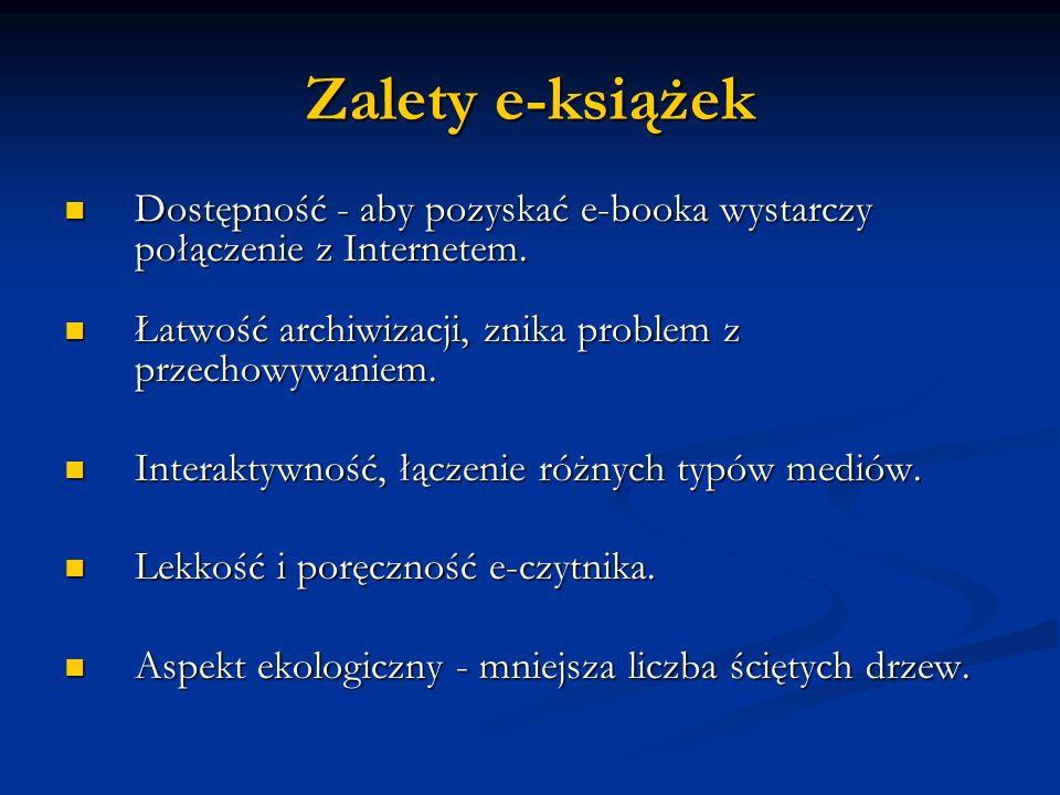 Zalety e-książek Dostępność - aby pozyskać e-booka wystarczy połączenie z Internetem. Dostępność - aby pozyskać e-booka wystarczy połączenie z Interne