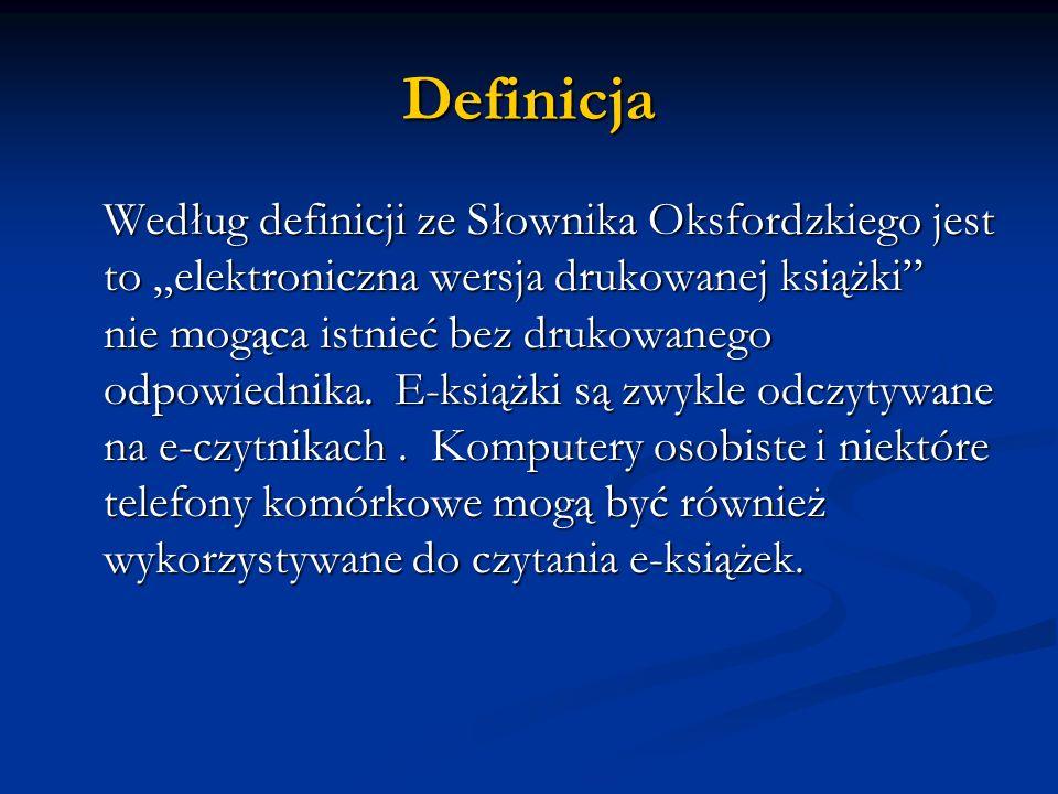 Definicja Według definicji ze Słownika Oksfordzkiego jest to elektroniczna wersja drukowanej książki nie mogąca istnieć bez drukowanego odpowiednika.