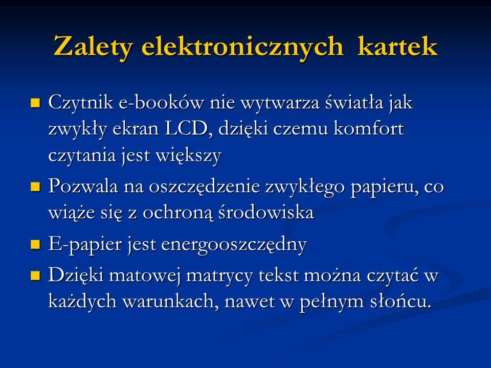 Zalety elektronicznych kartek Czytnik e-booków nie wytwarza światła jak zwykły ekran LCD, dzięki czemu komfort czytania jest większy Czytnik e-booków