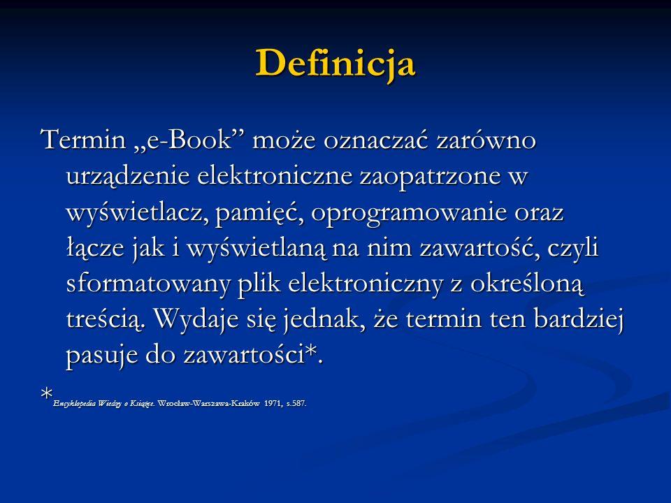 Definicja Termin e-Book może oznaczać zarówno urządzenie elektroniczne zaopatrzone w wyświetlacz, pamięć, oprogramowanie oraz łącze jak i wyświetlaną