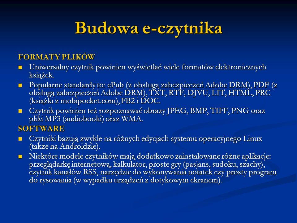 Budowa e-czytnika FORMATY PLIKÓW Uniwersalny czytnik powinien wyświetlać wiele formatów elektronicznych książek. Uniwersalny czytnik powinien wyświetl