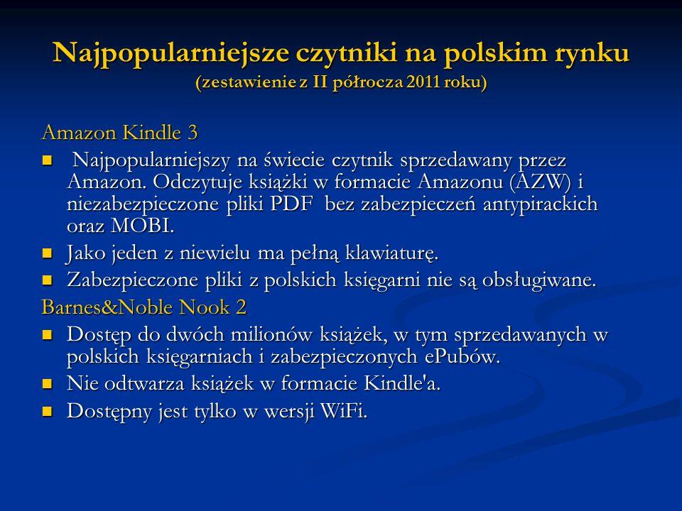 Najpopularniejsze czytniki na polskim rynku (zestawienie z II półrocza 2011 roku) Amazon Kindle 3 Najpopularniejszy na świecie czytnik sprzedawany prz