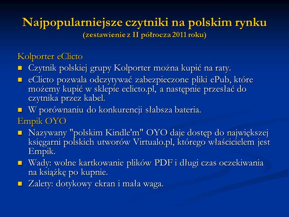 Najpopularniejsze czytniki na polskim rynku (zestawienie z II półrocza 2011 roku) Kolporter eClicto Czytnik polskiej grupy Kolporter można kupić na ra