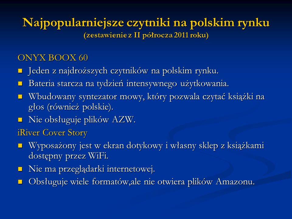 Najpopularniejsze czytniki na polskim rynku (zestawienie z II półrocza 2011 roku) ONYX BOOX 60 Jeden z najdroższych czytników na polskim rynku. Jeden