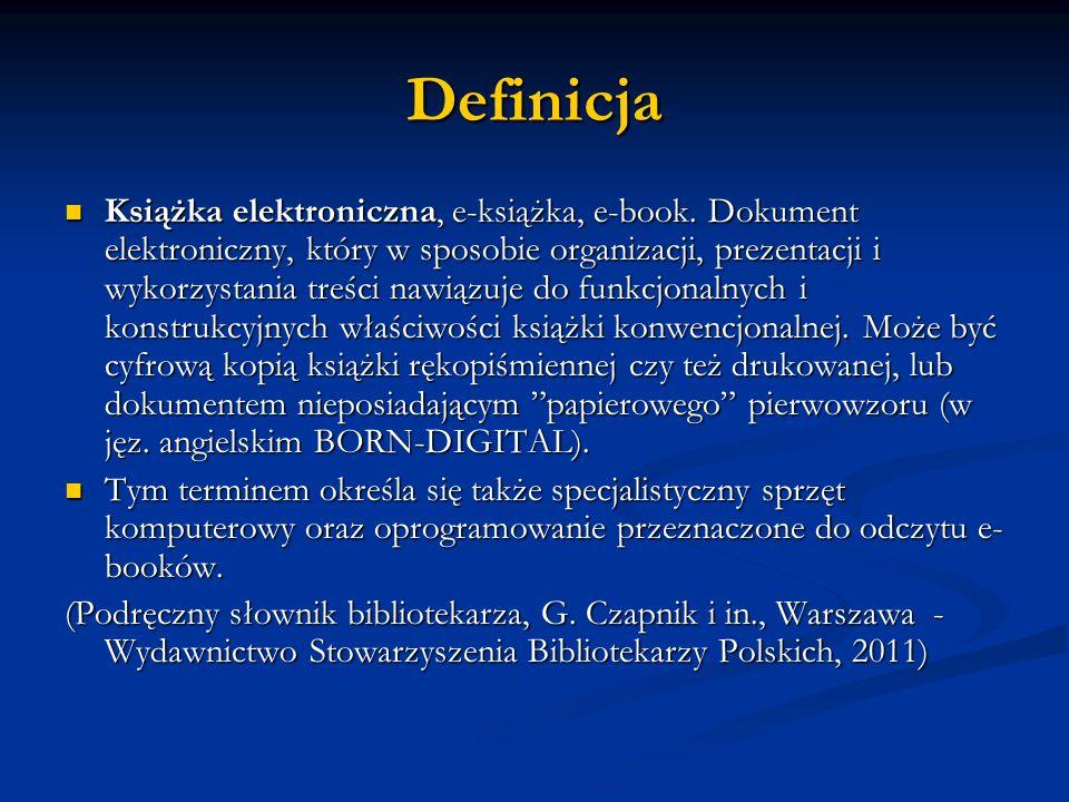 Definicja Książka elektroniczna, e-książka, e-book. Dokument elektroniczny, który w sposobie organizacji, prezentacji i wykorzystania treści nawiązuje