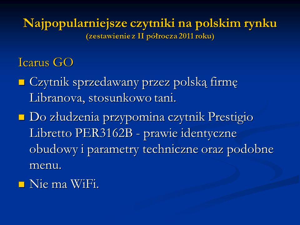 Najpopularniejsze czytniki na polskim rynku (zestawienie z II półrocza 2011 roku) Icarus GO Czytnik sprzedawany przez polską firmę Libranova, stosunko