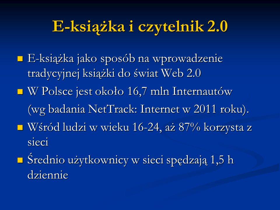 E-książka i czytelnik 2.0 E-książka jako sposób na wprowadzenie tradycyjnej książki do świat Web 2.0 E-książka jako sposób na wprowadzenie tradycyjnej