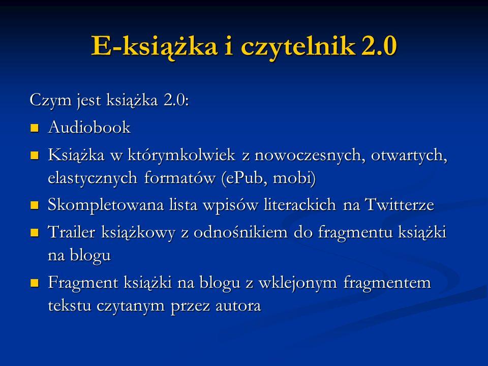 E-książka i czytelnik 2.0 Czym jest książka 2.0: Audiobook Audiobook Książka w którymkolwiek z nowoczesnych, otwartych, elastycznych formatów (ePub, m
