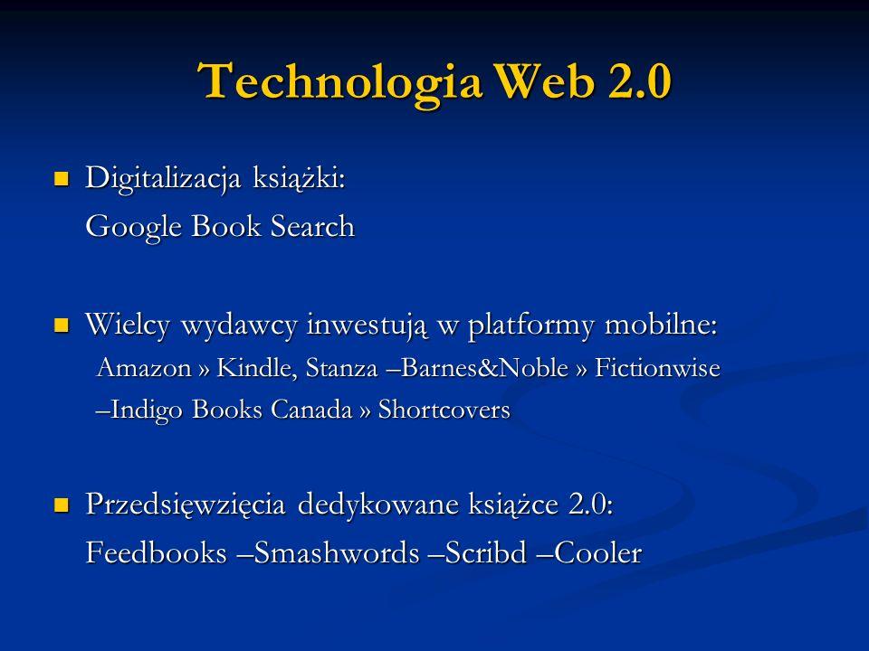 Technologia Web 2.0 Digitalizacja książki: Digitalizacja książki: Google Book Search Wielcy wydawcy inwestują w platformy mobilne: Wielcy wydawcy inwe