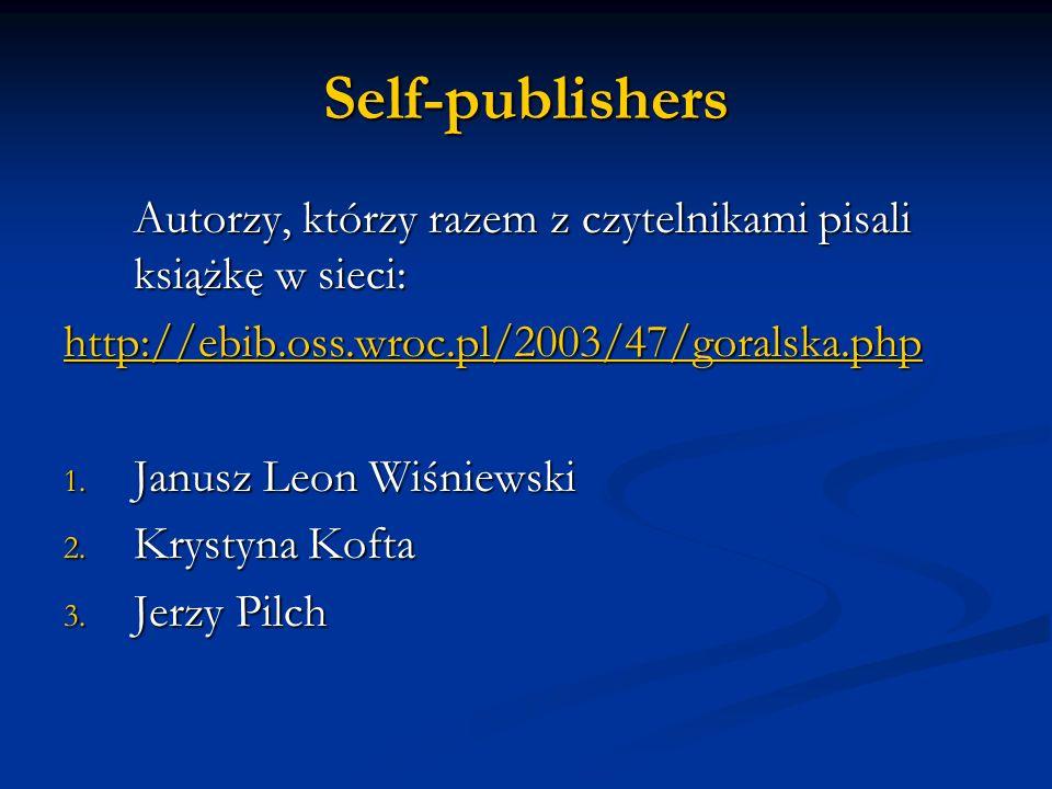 Self-publishers Autorzy, którzy razem z czytelnikami pisali książkę w sieci: http://ebib.oss.wroc.pl/2003/47/goralska.php 1. Janusz Leon Wiśniewski 2.