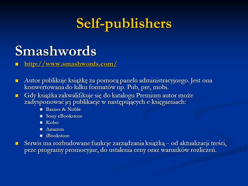 Self-publishers Smashwords http://www.smashwords.com/ http://www.smashwords.com/ http://www.smashwords.com/ Autor publikuje książkę za pomocą panelu a