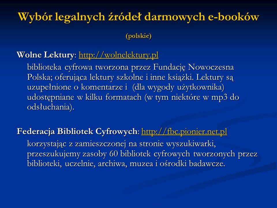 Wybór legalnych źródeł darmowych e-booków (polskie) Wolne Lektury: http://wolnelektury.pl http://wolnelektury.pl biblioteka cyfrowa tworzona przez Fun