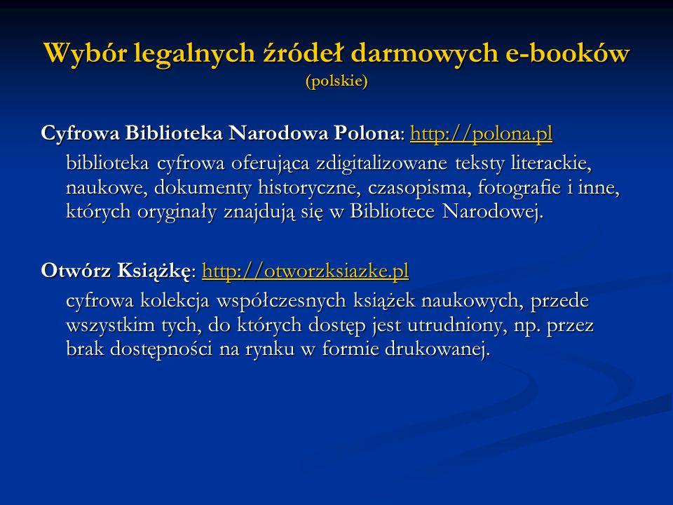 Wybór legalnych źródeł darmowych e-booków (polskie) Cyfrowa Biblioteka Narodowa Polona: http://polona.pl http://polona.pl biblioteka cyfrowa oferująca