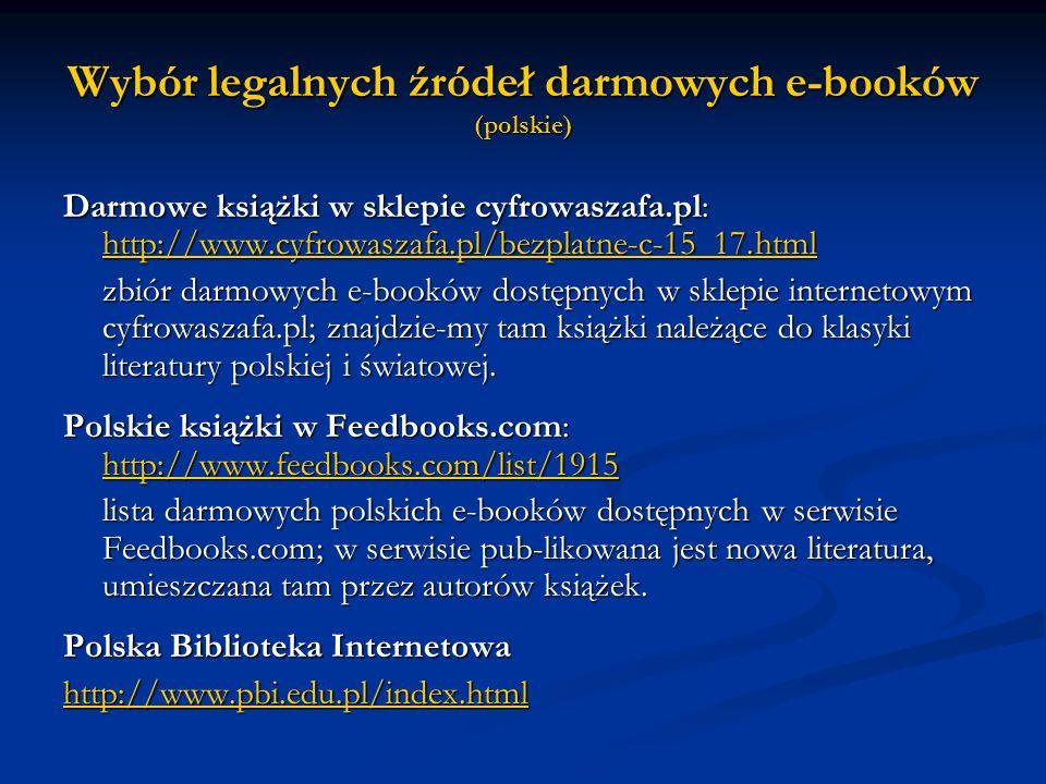 Wybór legalnych źródeł darmowych e-booków (polskie) Darmowe książki w sklepie cyfrowaszafa.pl: http://www.cyfrowaszafa.pl/bezplatne-c-15_17.html http: