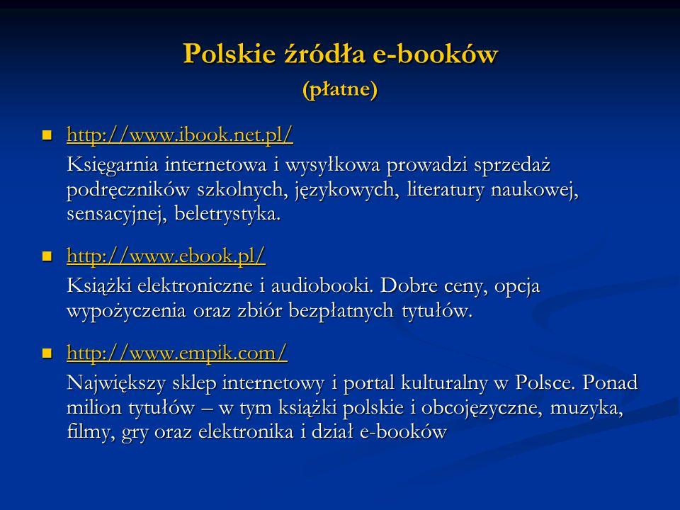 Polskie źródła e-booków (płatne) http://www.ibook.net.pl/ http://www.ibook.net.pl/ http://www.ibook.net.pl/ Księgarnia internetowa i wysyłkowa prowadz