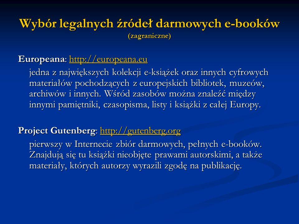 Wybór legalnych źródeł darmowych e-booków (zagraniczne) Europeana: http://europeana.eu http://europeana.eu jedna z największych kolekcji e-książek ora