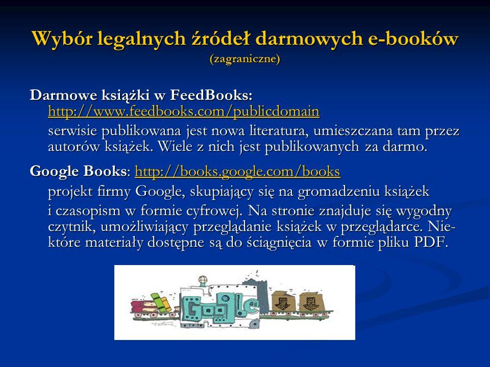 Wybór legalnych źródeł darmowych e-booków (zagraniczne) Darmowe książki w FeedBooks: http://www.feedbooks.com/publicdomain http://www.feedbooks.com/pu