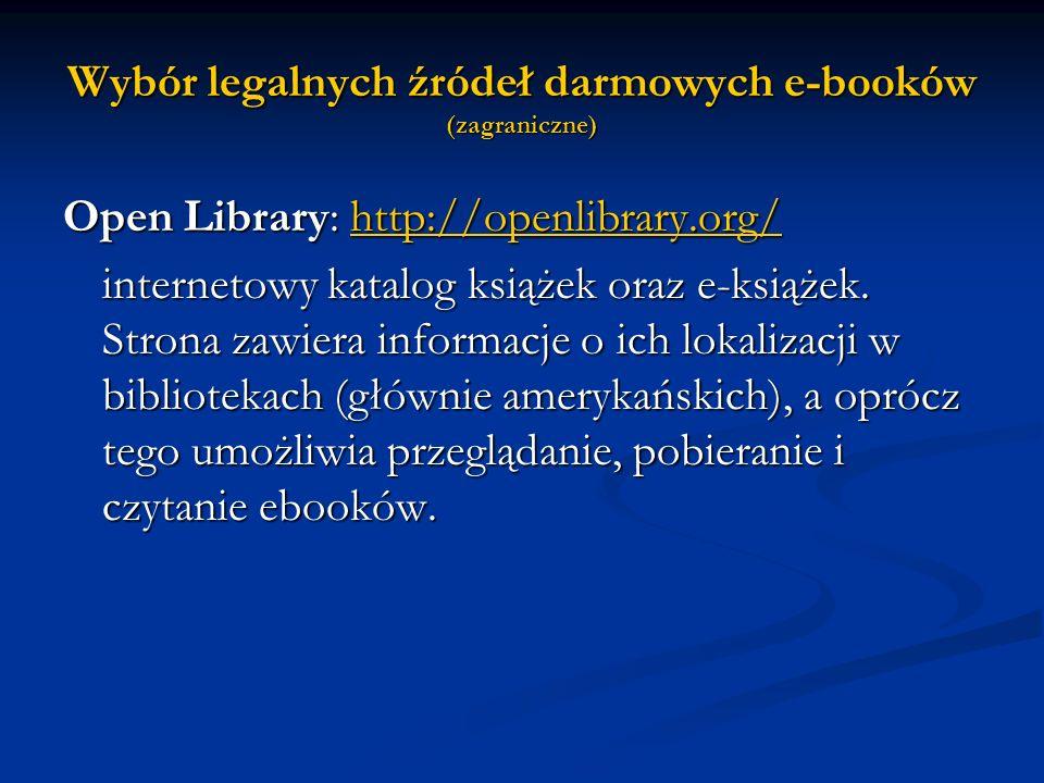 Wybór legalnych źródeł darmowych e-booków (zagraniczne) Open Library: http://openlibrary.org/ http://openlibrary.org/ internetowy katalog książek oraz
