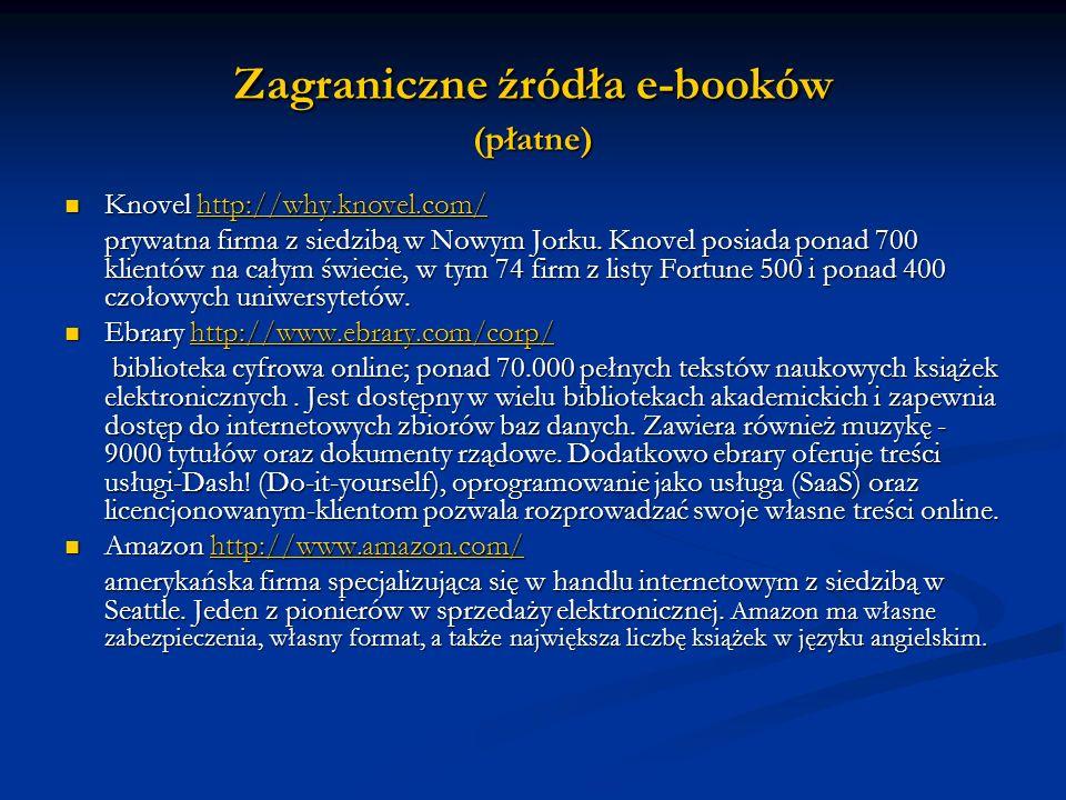 Zagraniczne źródła e-booków (płatne) Knovel http://why.knovel.com/ Knovel http://why.knovel.com/http://why.knovel.com/ prywatna firma z siedzibą w Now