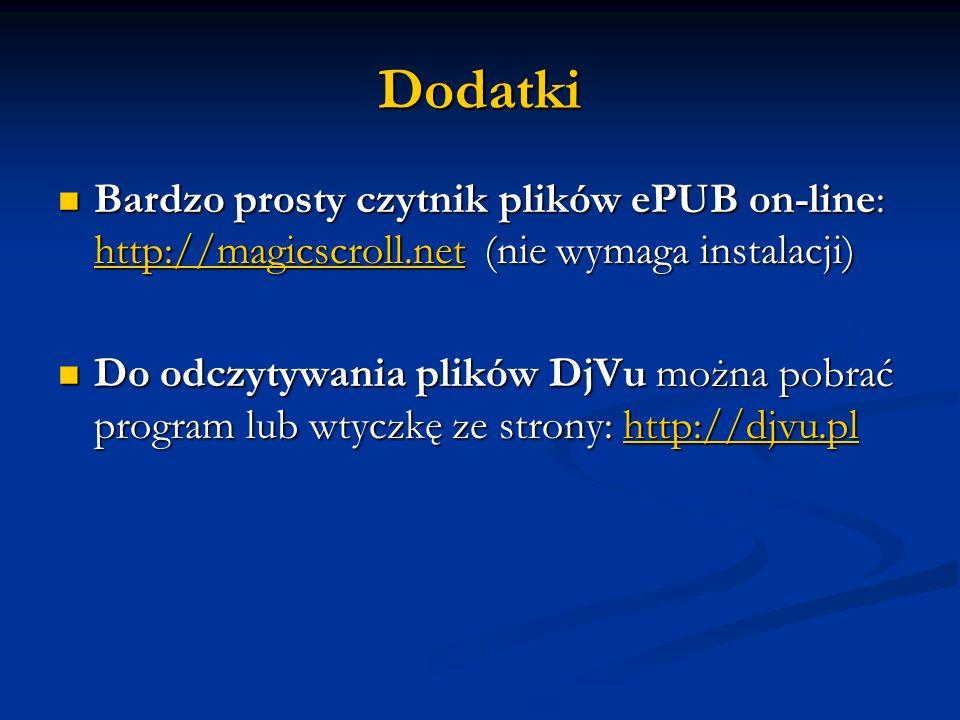 Dodatki Bardzo prosty czytnik plików ePUB on-line: http://magicscroll.net (nie wymaga instalacji) Bardzo prosty czytnik plików ePUB on-line: http://ma