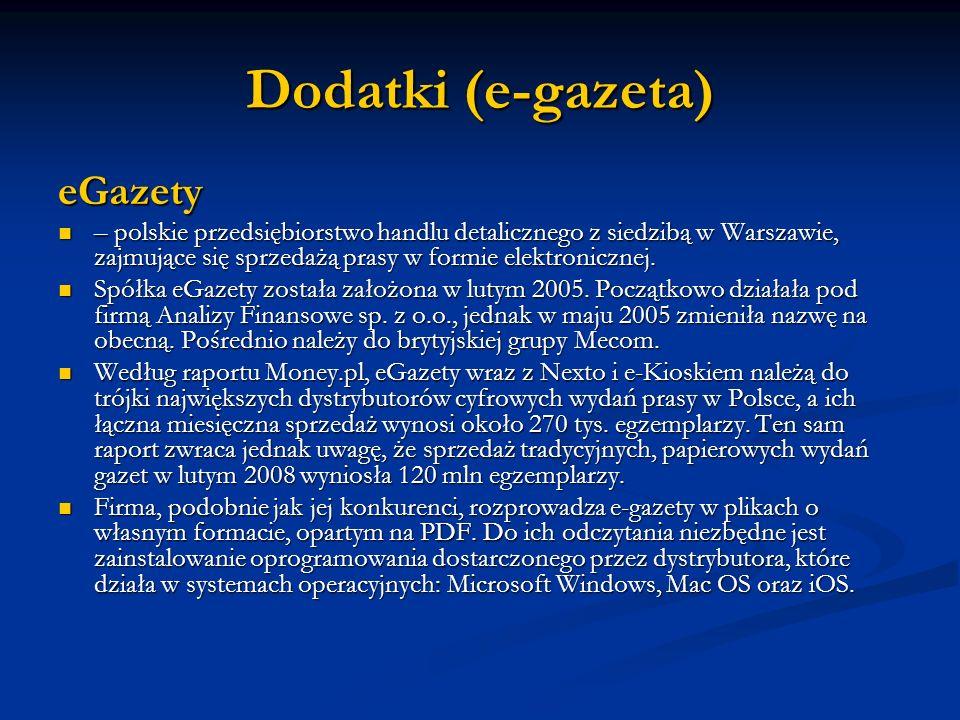 Dodatki (e-gazeta) eGazety – polskie przedsiębiorstwo handlu detalicznego z siedzibą w Warszawie, zajmujące się sprzedażą prasy w formie elektroniczne