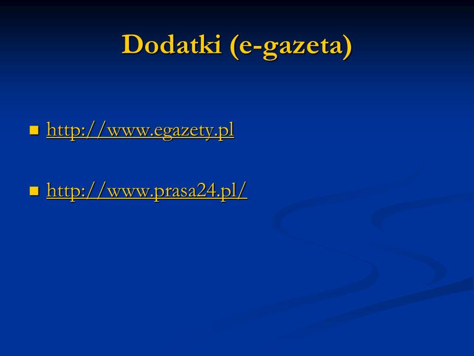 Dodatki (e-gazeta) http://www.egazety.pl http://www.egazety.pl http://www.egazety.pl http://www.prasa24.pl/ http://www.prasa24.pl/ http://www.prasa24.