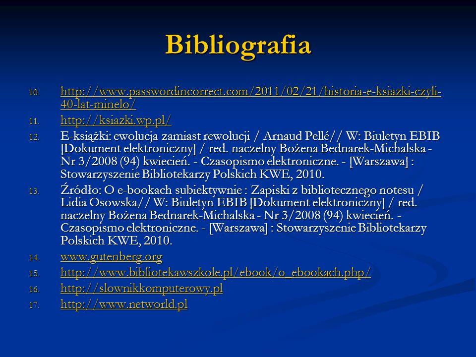 Bibliografia 10. http://www.passwordincorrect.com/2011/02/21/historia-e-ksiazki-czyli- 40-lat-minelo/ http://www.passwordincorrect.com/2011/02/21/hist