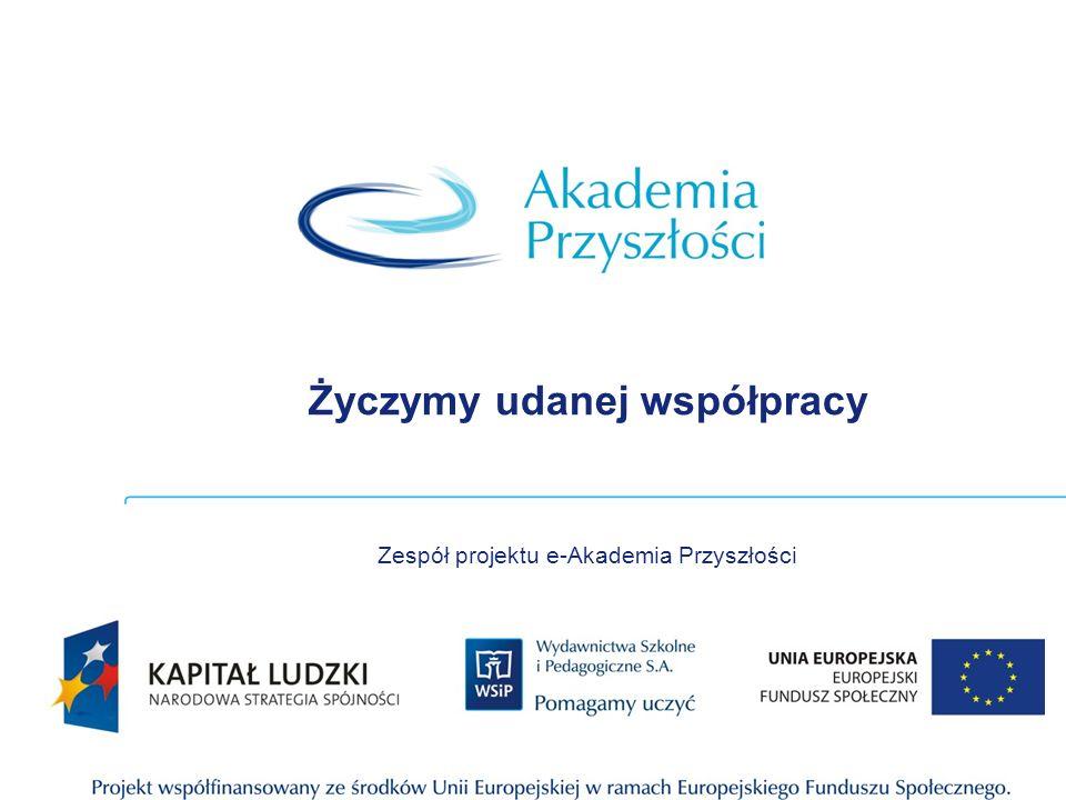 Życzymy udanej współpracy Zespół projektu e-Akademia Przyszłości