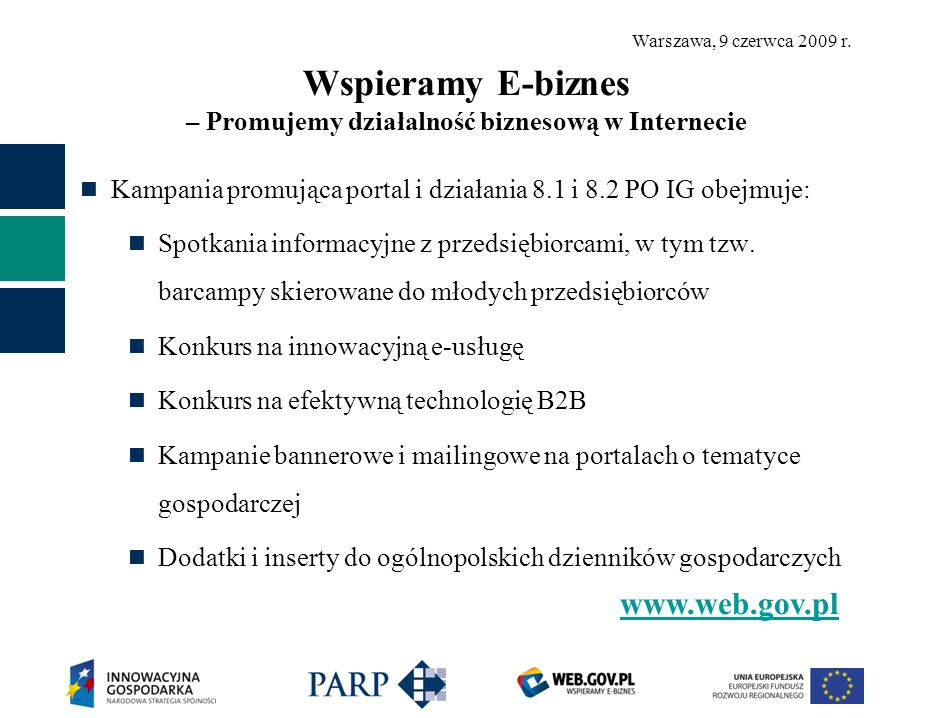 Warszawa, 9 czerwca 2009 r. Wspieramy E-biznes – Promujemy działalność biznesową w Internecie Kampania promująca portal i działania 8.1 i 8.2 PO IG ob