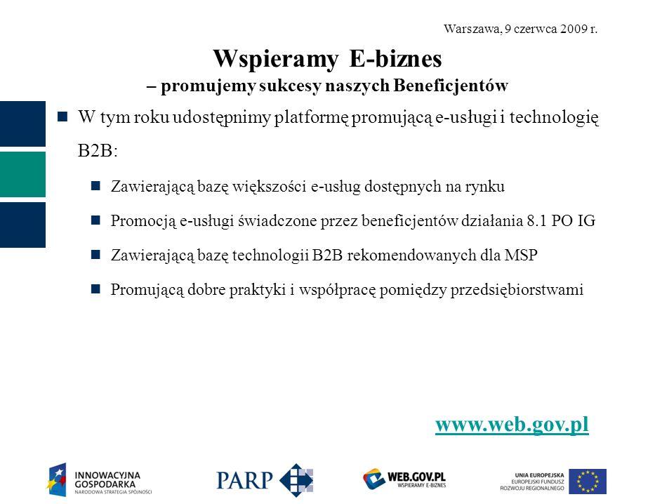 Warszawa, 9 czerwca 2009 r. Wspieramy E-biznes – promujemy sukcesy naszych Beneficjentów W tym roku udostępnimy platformę promującą e-usługi i technol