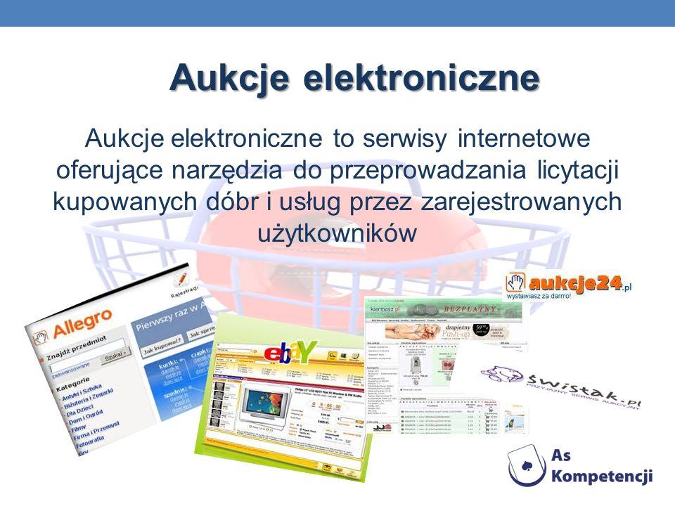 Aukcje elektroniczne Aukcje elektroniczne to serwisy internetowe oferujące narzędzia do przeprowadzania licytacji kupowanych dóbr i usług przez zarejestrowanych użytkowników
