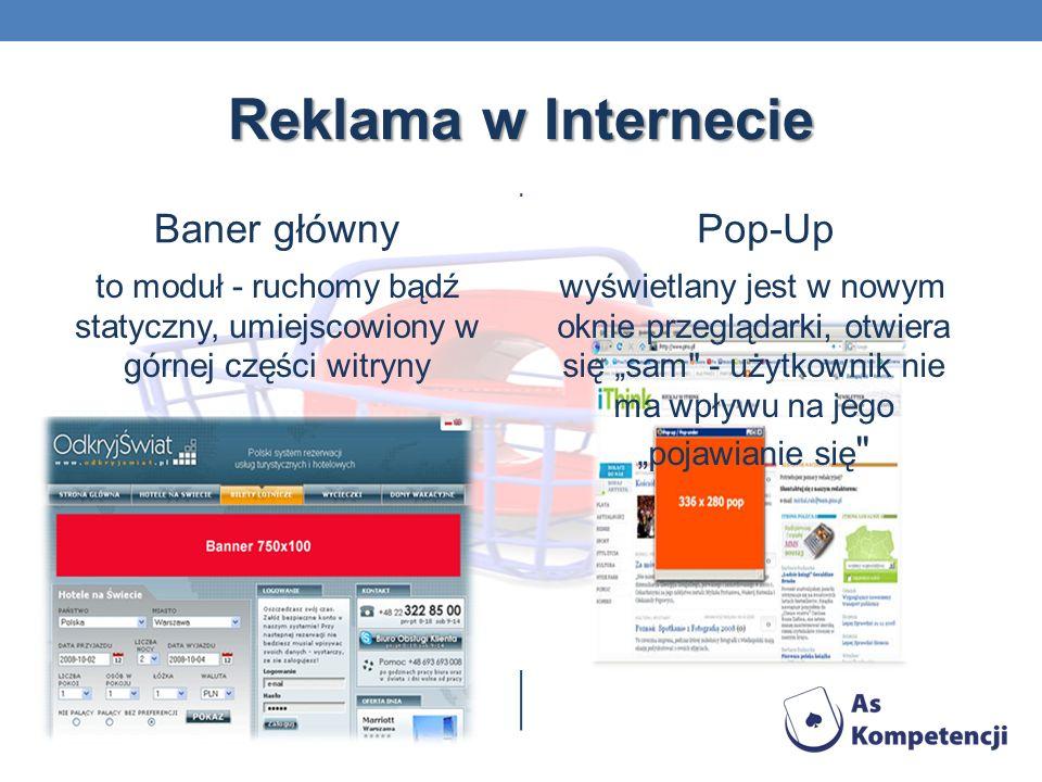 Reklama w Internecie Baner główny to moduł - ruchomy bądź statyczny, umiejscowiony w górnej części witryny Pop-Up wyświetlany jest w nowym oknie przeglądarki, otwiera się sam - użytkownik nie ma wpływu na jego pojawianie się
